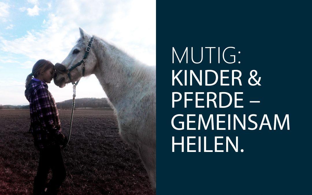 Mutig: Kinder & Pferde – gemeinsam heilen.